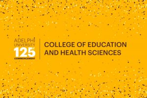 Adelphi University 125th Commencement: College of Education and Health Sciences