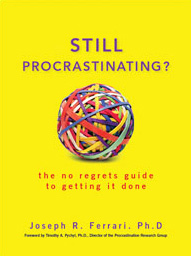 Still Procrastinating?: The No Regrets Guide to Getting it Done by Dr. Joseph Ferrari M.A.'85, Ph.D. '89