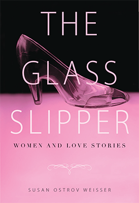 The Glass Slipper by Susan Ostrov Weisser, Ph.D.