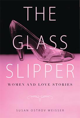 The Glass Slipper by Susan Ostrov Weisser, Ph.D.