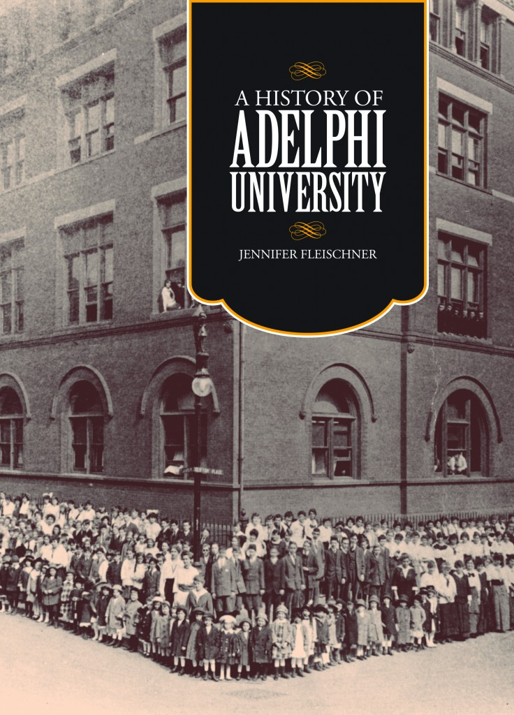 """In many ways, the history of a school is the collective biography of those involved with it.""  Prologue, A History of Adelphi University (Pearson) released March 2015"