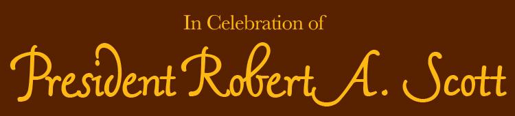 In celebration of President Robert A. Scott
