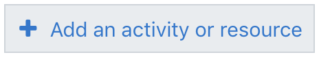 Moodle Add an activity or resource button